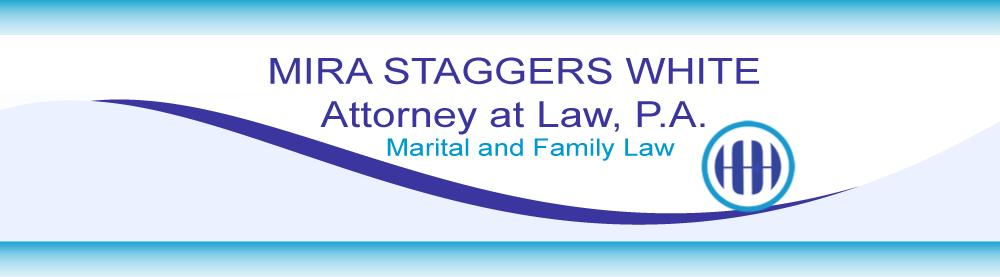 Mira Staggers White, Attorney at Law, Florida Marital and Family Law